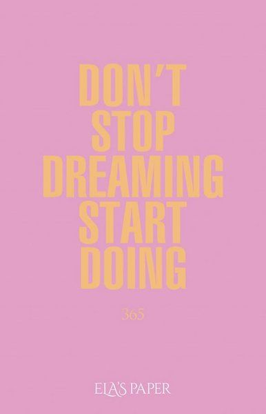 Elas Paper Don't Stop Dreaming Start Doing 365