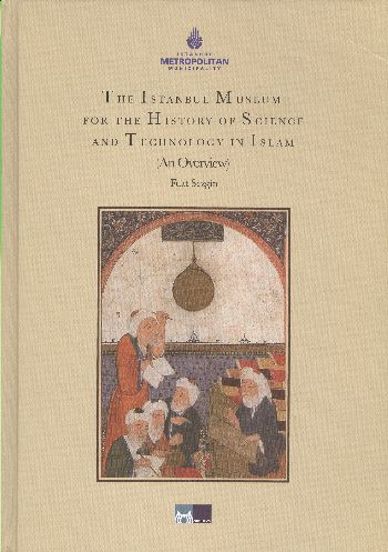 The Istanbul Museumfor the History of Science and Technology in Islam An Overview