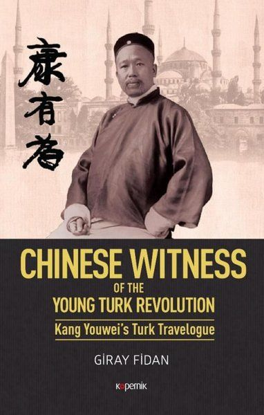 Chinese Witness Of the Young Turk Revolution Kang Youweis Turk Travelogue