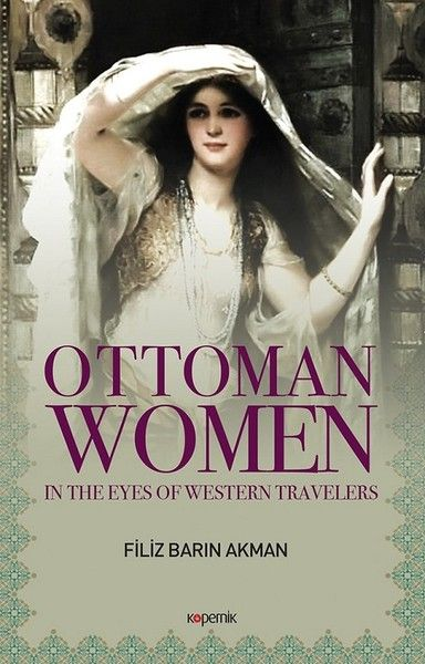 Ottoman Women In The Eyes Of Western Travellers